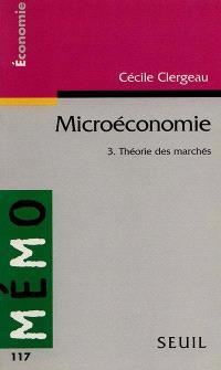 Microéconomie. Volume 3, Théorie des marchés
