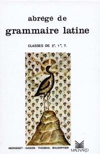 Abrégé de grammaire latine : classe de 2e et 1re, terminale