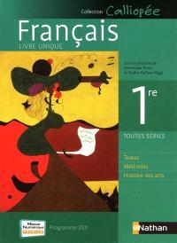 Français 1re : livre unique, programme 2011 : textes, méthodes, histoire des arts