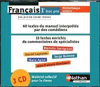 Français 1re bac pro : 3 CD audio pour la classe : 60 textes du manuel interprétés par des comédiens, 15 textes enrichis de commentaires de spécialistes