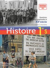 Histoire 1re S : questions pour comprendre le XXe siècle : nouveau programme 2013