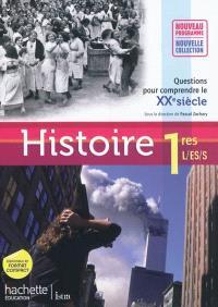 Histoire 1res L, ES, S : questions pour comprendre le XXe siècle : livre de l'élève, grand format