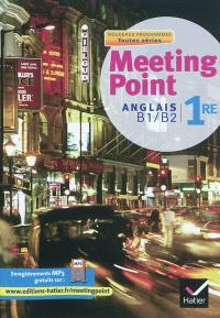 Meeting point, anglais 1re toutes séries, B1-B2 : nouveaux programmes