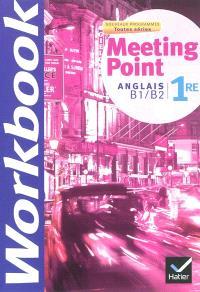 Meeting point, anglais B1-B2 1re toutes séries : nouveaux programmes : workbook