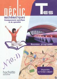 Déclic mathématiques TES, enseignements spécifique et de spécialité : nouveau programme : grand format