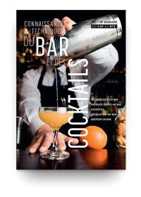 Connaissances et techniques du bar et des cocktails : MC et BP barman, tous niveaux du CAP au BTS