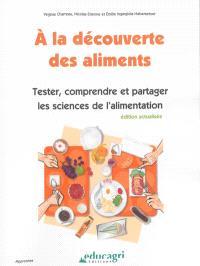 A la découverte des aliments : tester, comprendre et partager les sciences de l'alimentation