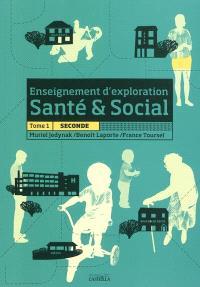Enseignement d'exploration santé & social. Volume 1, Seconde