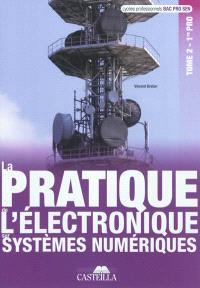 La pratique de l'électronique sur systèmes numériques, première professionnelle tome 2 : lycées professionnels bac pro SEN : livre de l'élève