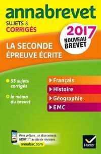 La seconde épreuve écrite : français, histoire, géographie, EMC : nouveau brevet 2017