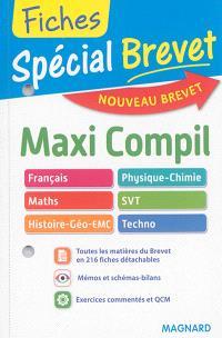 Maxi compil : français, physique chimie, maths, SVT, histoire géo, EMC, techno : nouveau brevet