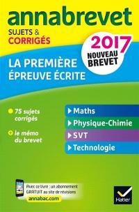 La première épreuve écrite : maths, physique chimie, SVT, technologie : nouveau brevet 2017