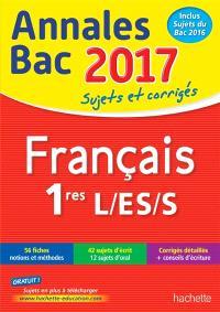 Français 1res L, ES, S : annales bac 2017 : sujets et corrigés