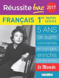 Français, 1re toutes séries : 2017 : 5 ans de sujets commentés et corrigés, enrichis par des articles Le Monde