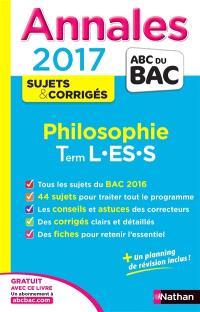 Philosophie : terminale L, ES, S : annales, sujets & corrigés 2017