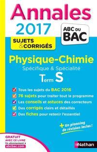 Physique chimie : terminale S spécifique & spécialité : annales, sujets & corrigés 2017