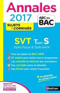 SVT : terminale S spécifique & spécialité : annales, sujets & corrigés 2017