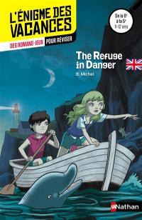 The refuge in danger : des romans-jeux pour réviser : de la 6e à la 5e, 11-12 ans