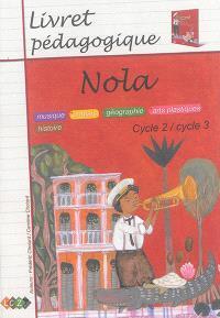 Nola, cycle 2-cycle 3 : livret pédagogique : musique, anglais, géographie, arts plastiques, histoire