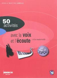 50 activités pour développer la sensibilité, l'imagination, la création : la voix et l'écoute
