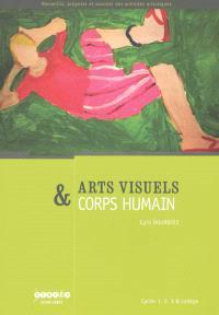 Arts visuels & corps humain : cycles 1, 2, 3 & collège