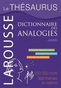 Le thésaurus, dictionnaire des analogies : 900 grands thèmes et notions pour trouver le mot juste et enrichir son expression : 150.000 mots, 900 thèmes et notions
