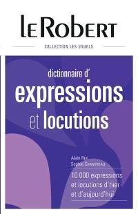 Dictionnaire d'expressions et locutions : 10.000 expressions et locutions d'hier et d'aujourd'hui