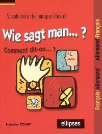 Wie sagt man... : vocabulaire thématique : français-allemand, allemand-français
