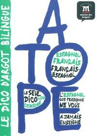 A tope : le dico d'argot bilingue : espagnol-français, français-espagnol