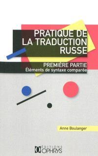 Pratique de la traduction russe. Volume 1, Eléments de syntaxe comparée