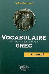 Vocabulaire grec : du mot à la pensée : l'abrégé