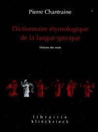 Dictionnaire étymologique de la langue grecque : histoire des mots