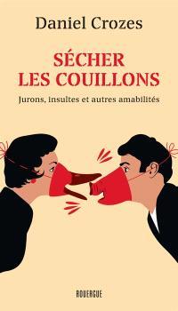 Sécher les couillons : jurons, insultes et autres amabilités à la mode de l'Aveyron