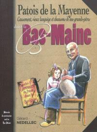 Patois de la Mayenne : causement, vieux languège et chansons de nos grands-pères dans le Bas-Maine