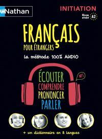 Français pour étrangers : initiation, niveau atteint A2 : la méthode 100 % audio