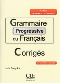 Grammaire progressive du français : niveau débutant complet : avec 200 exercices corrigés