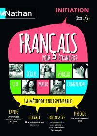 Français pour étrangers : la méthode indispensable : initiation, niveau atteint A2