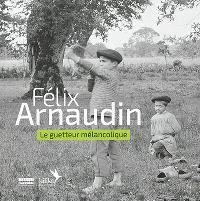 Félix Arnaudin, le guetteur mélancolique