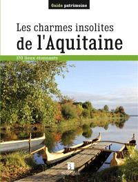 Les charmes insolites de l'Aquitaine : 170 lieux étonnants