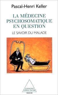 La médecine psychosomatique en question : le savoir du malade