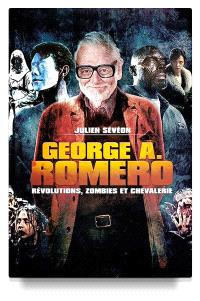 George A. Romero : révolutions, zombies et chevalerie