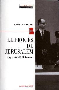 Le procès de Jérusalem : juger Eichmann