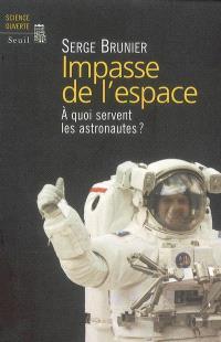 Impasse de l'espace : à quoi servent les astronautes ?