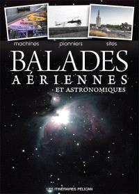 Balades aériennes et astronomiques : machines, pionniers, sites