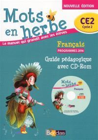 Mots en herbe français, CE2 cycle 2 : guide pédagogique avec CD-ROM : programmes 2016