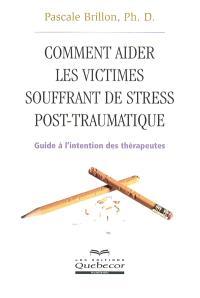 Comment aider les victimes souffrant de trouble de stress..