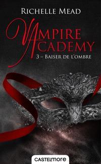 Vampire academy. Volume 3, Baiser de l'ombre