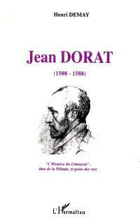 Jean Dorat : l'Homère du Limousin, âme de la Pléiade, et poète des rois