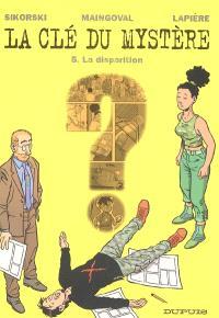 La clé du mystère. Volume 5, La disparition