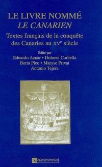 Le livre nommé Le Canarien : textes français de la conquête des Canaries au XVe siècle